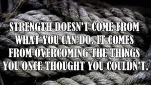 Strength-doesnt-come-from-what-you-can-do-Meaningful-Picture-Quotes